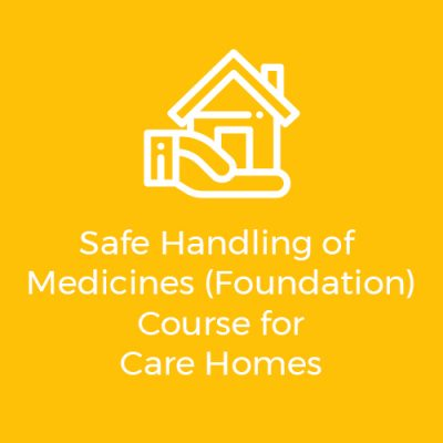 safe handling of medicines (foundation) course for care homes