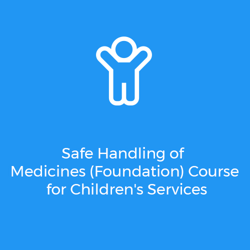 Safe-Handling-of-Medicines-(Foundation)-Course-for-Children's-Services