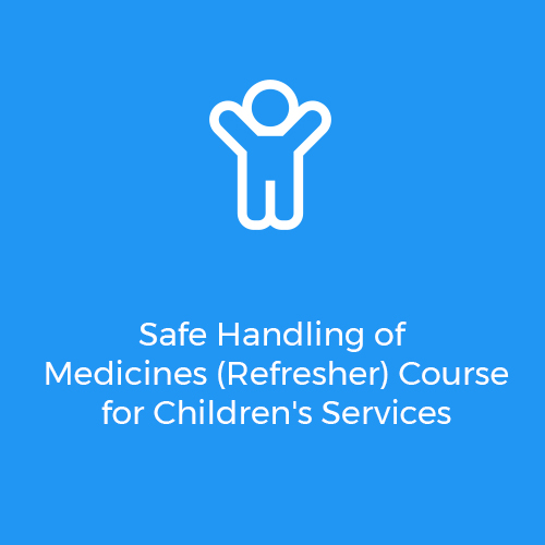 Safe-Handling-of-Medicines-(Refresher)-Course-for-Children's-Services