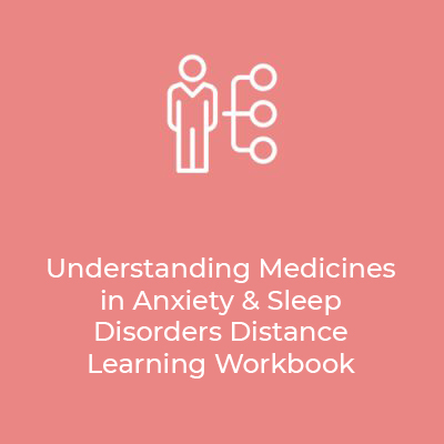 Understanding Medicines in Anxiety & Sleep Disorders Distance Learning Workbook