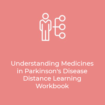 Understanding Medicines in Parkinson's Disease Distance Learning Workbook