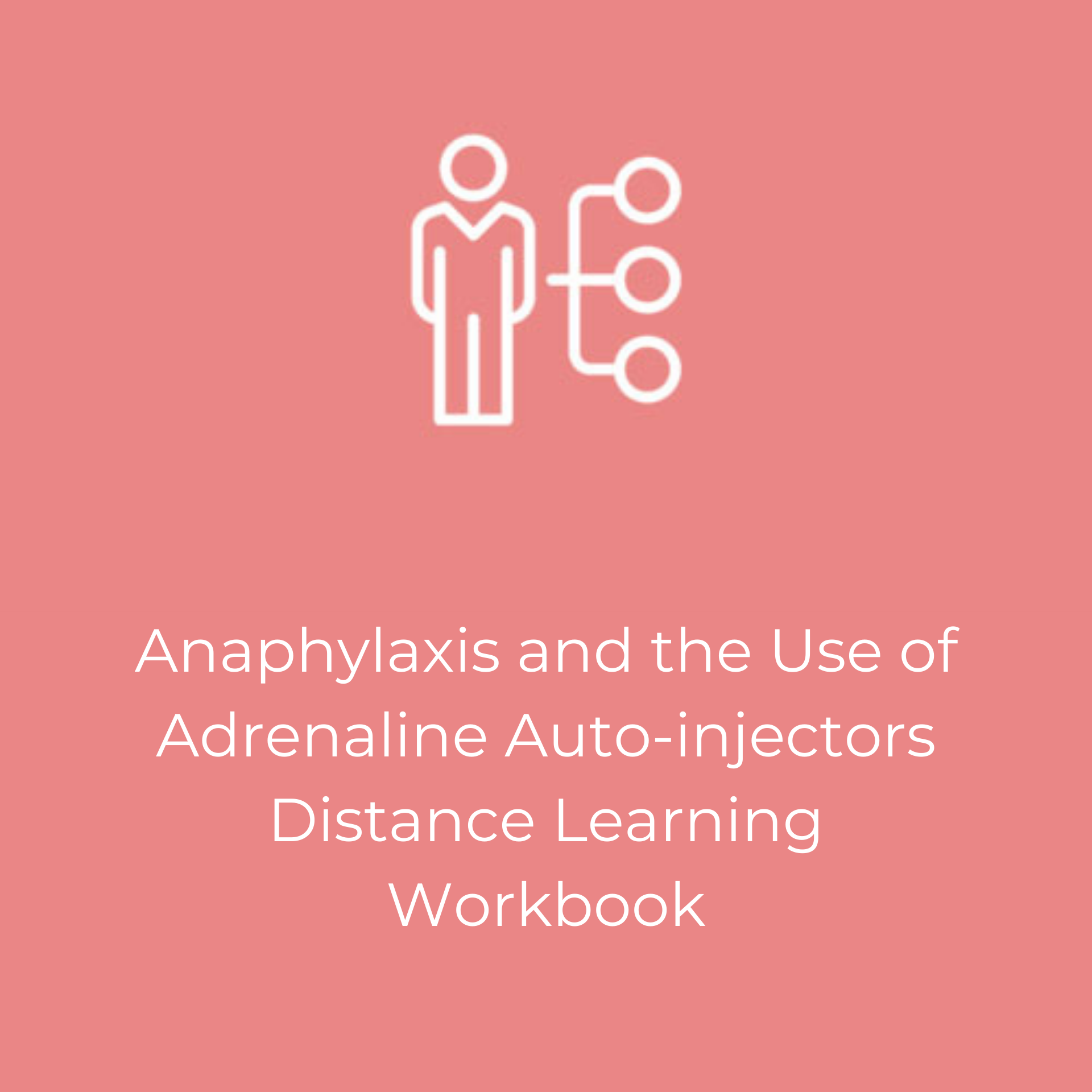 Anaphylaxis and the Use of Adrenaline Auto-injectors Distance Learning Workbook